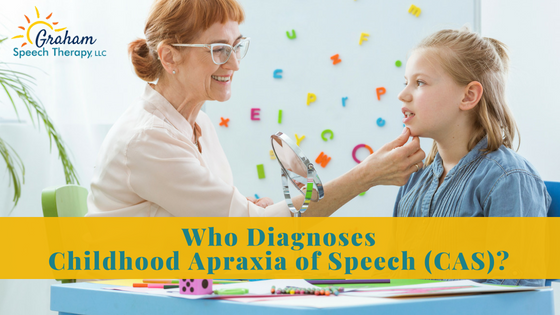Who Diagnoses Childhood Apraxia of Speech (CAS)?